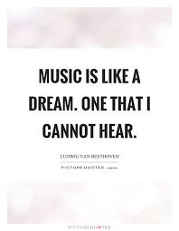 Music Dreams Quotes Best of Music Is Like A Dream One That I Cannot Hear Picture Quotes