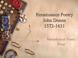 renaissance poetry john donne metaphysical poetry prose ppt  1 renaissance poetry john donne 1572 1631 metaphysical poetry prose