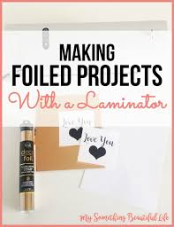 foiled projects with a laminator