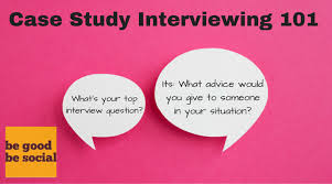 interview case case study interviews 101 be good be social
