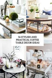 Certain accent pieces of furniture do wonders to complete a sophisticated living area. 56 Stylish And Practical Coffee Table Decor Ideas Digsdigs