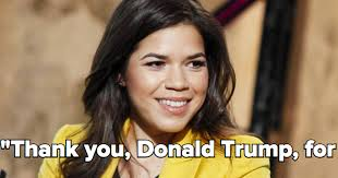 Donald Trump Racist Quotes Classy The Unexpected Reason Why America Ferrera Just Thanked Donald Trump