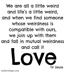 Dr Seuss Weird Love Quote Poster New Dr Seuss Quotes About Love Mind Blowing Quotes Of The Day Life Quote