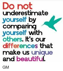 Do Not Compare Yourself Do Not Underestimate Yourself by Comparing Yourself With Others It's 22