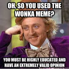 Oh, so you used the wonka meme? You must be highly educated and ... via Relatably.com