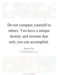 Do Not Compare Yourself Do not compare yourself to others You have a unique destiny and 2