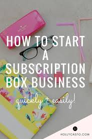 Start Boxes How To Start A Subscription Box Business Business Subscription