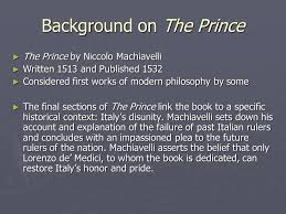 the prince by niccolo machiavelli background on the prince ▻ the  background on the prince ▻ the prince by niccolo machiavelli ▻ written 1513 and published 1532