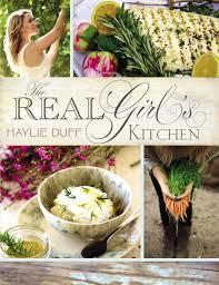 Green Kitchen Stories Book Amazoncom The Real Girls Kitchen 9781595146830 Haylie Duff
