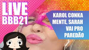 BBB21 - 13/02 - Karol Conka mente, Sarah vai pro Paredão e é Carnaval. -  YouTube