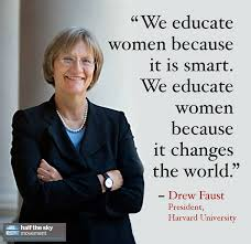 we educate women because it changes the world says drew faust we educate women because it changes the world says drew faust a smart w herself and president of harvard university