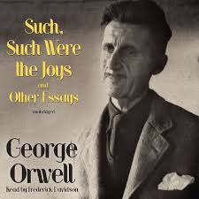 essay on by george orwell amazon co uk george orwell books  hear such such were the joys and other essays audiobook by george extended audio sample such