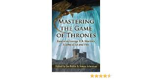 mastering the game of thrones essays on george r r martin s a mastering the game of thrones essays on george r r martin s a song of ice and fire kindle edition by jes battis susan johnston