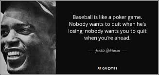 Jackie Robinson Quote Baseball Is Like A Poker Game Nobody Wants Awesome Poker Quotes