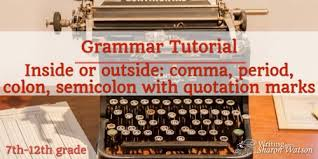 quotation marks and commas periods colons and semicolons where to put the comma period colon and semicolon when using quotation marks