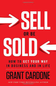 sell or be sold how to get your way in business and in life grant cardone 8601200670097 amazon books