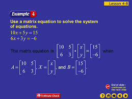 10 example 8 4a use a matrix equation to solve the system of equations the matrix equation is when