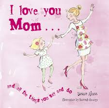 I Love You Mom And All The Things You Say And Do Susan Akass