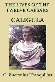 Twelve Caesars The Lives Of The Twelve Caesars Caligula G Suetonius Tranquillus