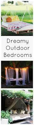 Outdoor Bedroom 17 Best Ideas About Outdoor Bedroom On Pinterest Pool Bedroom