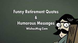 Funny Retirement Wishes Messages And Quotes Wishesmsg