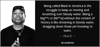 America Quotes Unique Chuck D Quote Being Called Black In America Is The Struggle To Keep