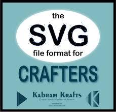 Svg File Format For Crafters Kabram Krafts