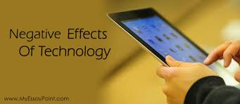 negative effects of technology on our lives my essay point negative effects of technology
