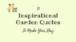 Garden Quotes Beauteous 48 Inspirational Garden Quotes To Make Your Day