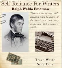 self reliance for writers travel write sing i m re reading ralph waldo emerson s essay ldquoself reliance