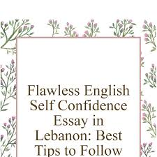 Essay On Self Confidence Flawless English Self Confidence Essay In Lebanon_ Best Tips To