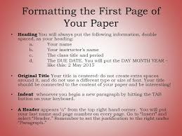 write about it answer this question in your notes why do we teach  formatting the first page of your paper heading you will always put the following information
