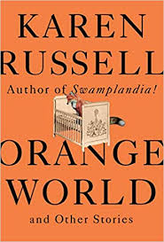 Orange World And Other Stories Karen Russell 9780525656135