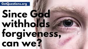Since God Withholds Forgiveness Can We