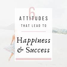 6 Attitudes That Lead to Happiness and Success - life-by-design.com.au