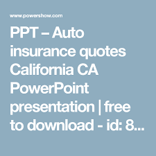 ppt auto insurance quotes california ca powerpoint presentation free to id