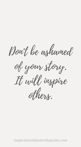Recovery Quotes Drug Addiction Quotes Entrancing Don't Be Ashamed Of Your Story 77
