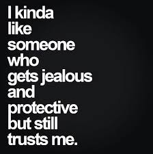 Love Jealousy Quotes Impressive I Kinda Like Someone Who Gets Jealous Protective But Still Trusts Me