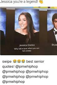 Good Senior Quotes Fascinating Jessica You're A Legend Jessica Enciso Why Fall In Love When You