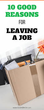 Good Reasons To Leave A Job 10 Good Reasons For Leaving A Job Career Cleverism Pinterest