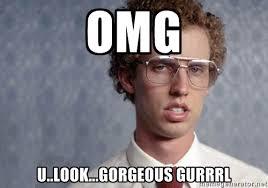 OMG U..LOOK...GORGEOUS GURRRL - Napoleon Dynamite | Meme Generator via Relatably.com