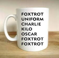 I used to work in a car dealership and i learnt the real phonetic alphabet because you would not be suprised how many. Foxtrot Phonetic Alphabet Adult Rude Joke Funny Explicit Gift Cup Mug Ebay