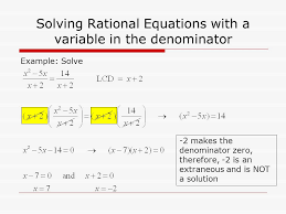 11 solving rational equations with a variable in the denominator example solve 2 makes the denominator zero therefore 2 is an extraneous and is not a