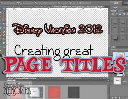 Quick And Easy Disney Scrapbook Page Titles Capturing Magical Memories