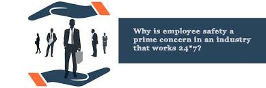 Employee Safty Why Is Employee Safety A Prime Concern In An Industry That Works 24x7