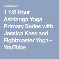 1 1 2 hour ashtanga yoga primary series with jessica k and fightmaster yoga you