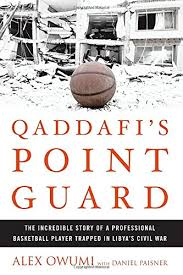 Qaddafi's Point Guard: The Incredible Story of a Professional Basketball  Player Trapped in Libya's Civil War: Amazon.co.uk: Owumi, Alex:  9781609615161: Books