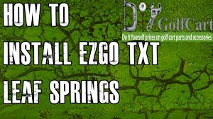 ezgo txt heavy duty springs how to install video installing golf cart rear leaf springs you