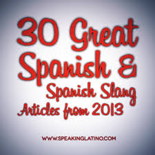 great spanish and spanish slang articles from  30 great spanish and spanish slang articles from 2013 by speaking latino