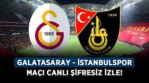 Galatasaray - İstanbulspor maçı canlı şifresiz izle! Galatasaray  İstanbulspor maçı kesintisiz full HD izle! - Haberler - Diriliş Postası